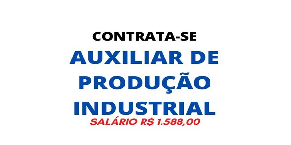 Contrata-se auxiliar de produção industrial.