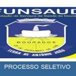 Processo Seletivo é anunciado pelo FUNSAUD de Dourados – MS