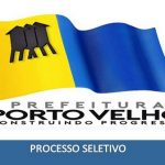 Prefeitura de Porto Velho – RO abre inscrições para processo seletivo