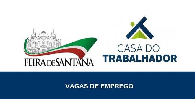 Vagas de emprego são abertas pela Casa do Trabalhador de Feira de Santana – BA